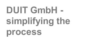 DUIT GmbH - simplifying the process